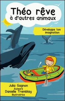 Théo rêve à d'autres animaux-Danielle Tremblay , Julia Gagnon