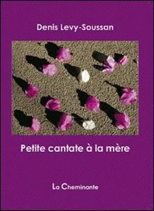 Petite cantate à la mère-Denis Lévy-Soussan