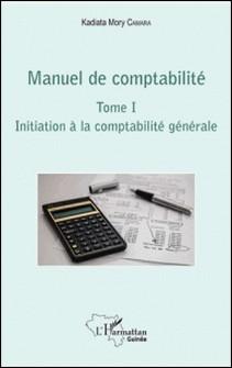 Manuel de comptabilité - Tome 1, Initiation à la comptabilité générale-Kadiata Mory Camara