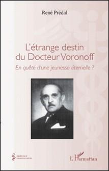 L'étrange destin du Docteur Voronoff - En quête d'une jeunesse éternelle ?-René Prédal