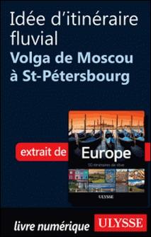 Europe, 50 itinéraires de rêve - Idée d'itinéraire fluvial, la Volga de Moscou à Saint-Pétersbourg-Emilie Marcil
