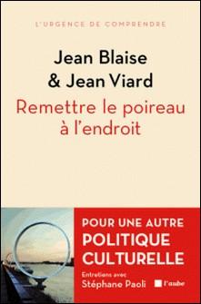 Remettre le poireau à l'endroit - Pour une autre politique culturelle-Jean Blaise , Jean Viard