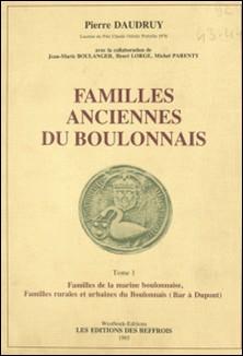 Familles anciennes du Boulonnais (1) : Familles de la marine boulonnaise, familles rurales et urbaines du Boulonnais (Bar à Dupont)-Pierre Daudruy