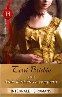 Trois héritières à conquérir : l'intégrale de la série - 3 romans-Terri Brisbin