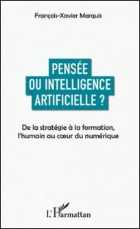 Pensée ou intelligence artificielle ? - De la stratégie à la formation, l'humain au coeur du numérique-François-Xavier Marquis