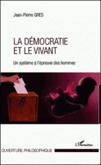 La démocratie et le vivant - Un système à l'épreuve des hommes-Jean-Pierre Gres