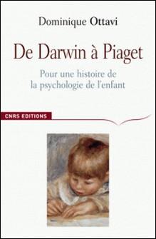 De Darwin à Piaget - Pour une histoire de la psychologie de l'enfant-Dominique Ottavi