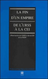 La fin d'un empire - De l'URSS à la CEI-Denys Gorce