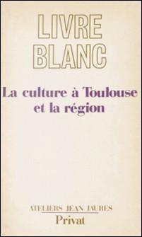 La culture à Toulouse et la région - Cahier de doléances régionales-Ateliers Jean Jaurès d'initiat
