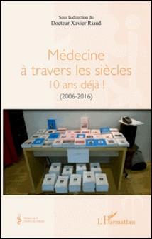 Médecine à travers les siècles - 10 ans déjà ! (2006-2016)-Xavier Riaud