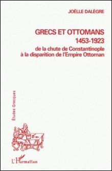 Grecs et Ottomans 1453-1923. De la chute de Constantinople à la disparition de l'Empire Ottoman-Joëlle Dalègre