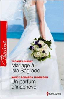 Mariage à Isla Sagrado - Un parfum d'inachevé-Yvonne Lindsay , Nancy Robards Thompson
