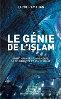 Le génie de l'islam - Initiation à ses fondements, sa spiritualité et son histoire-Tariq Ramadan