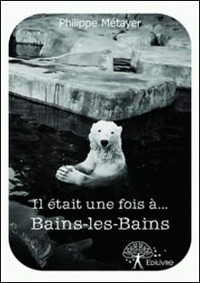 Il était une fois à... Bains-les-Bains-Philippe Métayer