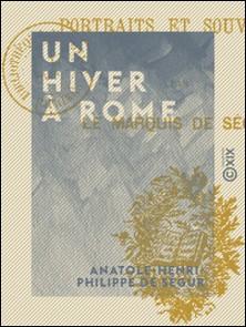 Un hiver à Rome - Portraits et souvenirs-Anatole-Henri-Philippe de Ségur