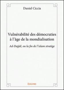 Vulnérabilité des démocraties à l'âge de la mondialisation - Ad-Dajjâl, ou la fin de l'islam stratège-Daniel Ciccia