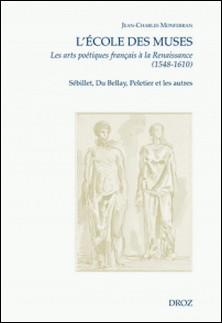 L'Ecole des Muses - Les arts poétiques français à la Renaissance (1548-1610). Sébillet, Du Bellay, Peletier et les autres-Jean-Charles Monferran