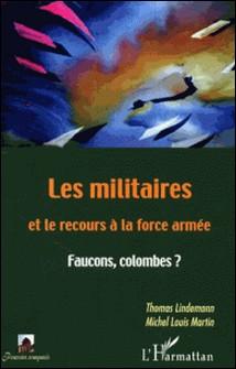 Les militaires et le recours à la force armée. - Faucons, colombes?-Thomas Lindemann