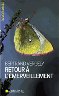 Retour à l'émerveillement-Bertrand Vergely , Bertrand Vergely