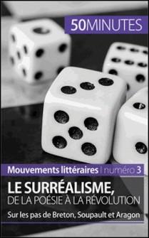 Le surréalisme, de la poésie à la révolution - Sur les pas de Breton, Soupault et Aragon-Natacha Cerf , 50 minutes