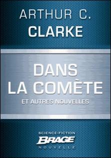 Dans la comète (suivi de) Sur des mers dorées (suivi de) Le Traitement de texte à vapeur-Arthur C. Clarke , Denise Terrel