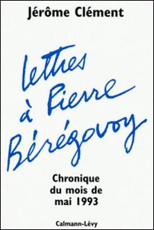 Lettres à Pierre Bérégovoy - Chronique du mois de mai 1993-Jérôme Clément