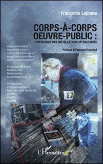 Corps-à-corps oeuvre-public - L'expérience des installations interactives-Françoise Lejeune