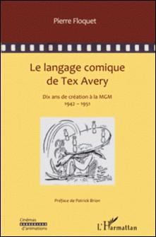 Le langage comique de Tex Avery - Dix années de création à la MGM-Pierre Floquet
