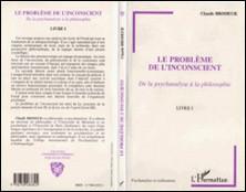 LE PROBLEME DE L'INCONSCIENT. De la psychanalyse à la philosophie, Livre I-Claude Brodeur