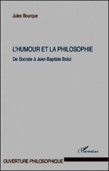L'humour et la philosophie - De Socrate à Jean-Baptiste Botul-Jules Bourque