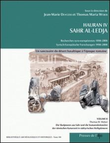 Hauran IV Sahr Al-Ledja Recherches syro-européennes 1998-2008 - Volume 2, Un sanctuaire du désert basaltique à l'époque romaine-Jean-Marie Dentzer , Thomas Maria Weber