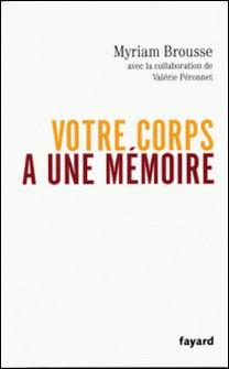 Votre corps a une mémoire-Myriam Brousse