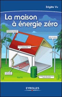 La maison à énergie zéro-Brigitte Vu