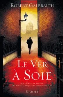 Le ver à soie - roman - traduit de l'anglais par Florianne VIdal-Robert Galbraith