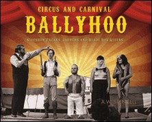 Circus and Carnival Ballyhoo - Sideshow Freaks, Jabbers and Blade Box Queens-A. W. Stencell , Irvin Muchnick