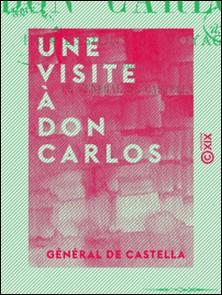 Une visite à Don Carlos - Impressions de voyage-General Castella (de)