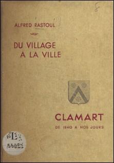 Du village à la ville, Clamart - De 1840 à nos jours-Alfred Rastoul