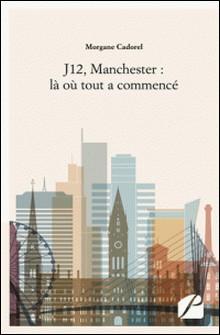 J12, Manchester : là où tout a commencé-Morgane Cadorel