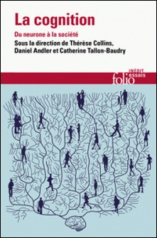 La cognition - Du neurone à la société-Thérèse Collins , Daniel Andler , Catherine Tallon-baudry