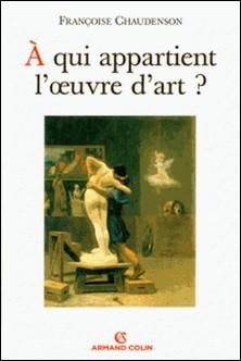 À qui appartient l'oeuvre d'art ?-Françoise Chaudenson