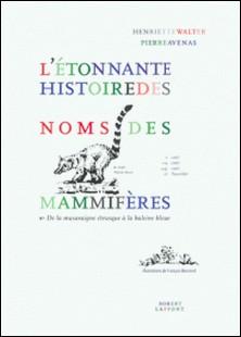 L'étonnante histoire des noms des mammifères. De la musaraigne étrusque à la baleine bleue-Pierre Avenas , Henriette Walter