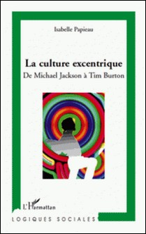 La culture excentrique - De Mickael Jackson à Tim Burton-Isabelle Papieau