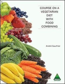 Course on a Vegetarian Diet with Food Combining-André Gauthier