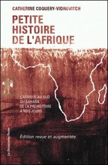 Petite histoire de l'Afrique - L'Afrique du sud du Sahara de la Préhistoire à nos jours-Catherine Coquery-Vidrovitch