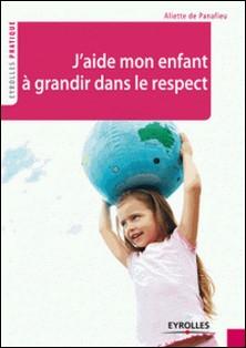 J'aide mon enfant à grandir dans le respect-Aliette de Panafieu