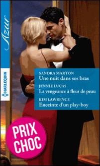 Une nuit dans ses bras - La vengeance à fleur de peau - Enceinte d'un play-boy - (promotion)-Sandra Marton , Jennie Lucas , Kim Lawrence