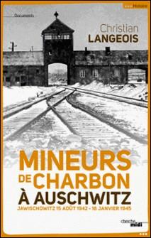 Mineurs de charbon à Auschwitz - Jawischowitz 15 août 1942-18 janvier 1945-Christian Langeois