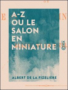 A-Z ou le Salon en miniature-Albert de la Fizelière