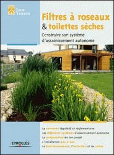 Filtre à roseaux & toilettes sèches - Construire son système d'assainissement autonome-Julie Taisson