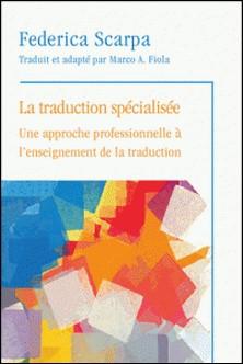La Traduction spécialisée - Une approche professionnelle à l'enseignement de la traduction-Federica Scarpa , Marco A. Fiola